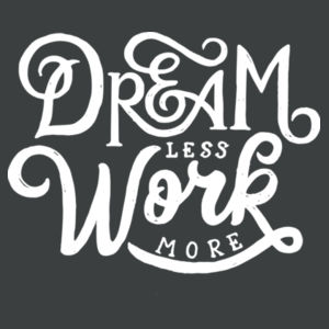 Dream Less Work More - Adult Tri-Blend Long Sleeve T Design