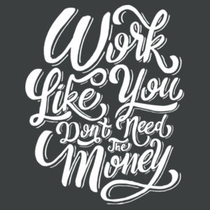 Work Like You Don't Need the Money - Adult Tri-Blend 3/4 T Design