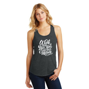 Work Like You Don't Need the Money - Ladies Tri-Blend Racerback Tank Thumbnail