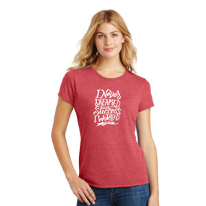 I Never Dreamed About Success - Ladies Tri-Blend T Thumbnail