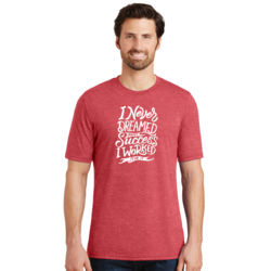 I Never Dreamed About Success - Adult Soft Tri-Blend T Thumbnail