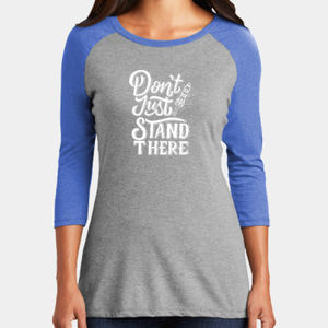 Don't Just Stand There - Ladies Tri-Blend 3/4 Sleeve T Thumbnail
