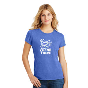 Don't Just Stand There - Ladies Tri-Blend T Thumbnail