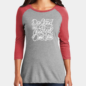 Do Good And Good Will Come to You - Ladies Tri-Blend 3/4 Sleeve T Thumbnail