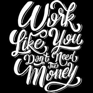 Work Like You Don't Need the Money Thumbnail